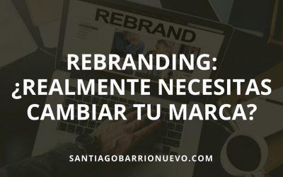 Rebranding: ¿Realmente necesitas cambiar tu marca?